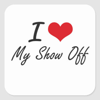 I Love My Show-Off Square Sticker