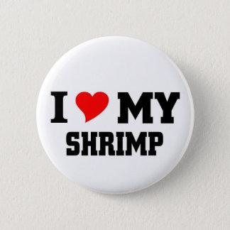 I love my Shrimp 6 Cm Round Badge