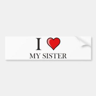I love my Sister Bumper Stickers