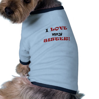 I Love my Sister Doggie Tee Shirt
