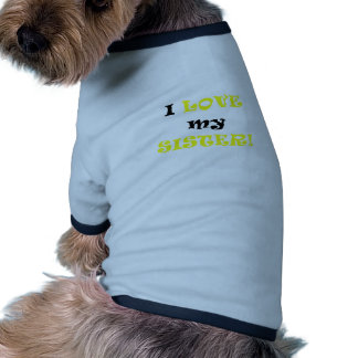 I Love my Sister Doggie T Shirt