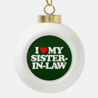 I LOVE MY SISTER-IN-LAW CERAMIC BALL CHRISTMAS ORNAMENT