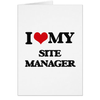 I love my Site Manager Greeting Cards