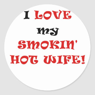 I Love my Smokin Hot Wife Classic Round Sticker