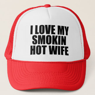I Love my Smokin Hot Wife funny hat