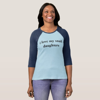 i love my snail daughters T-Shirt