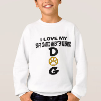 I Love My Soft Coated Wheaten Terrier Dog Designs Sweatshirt