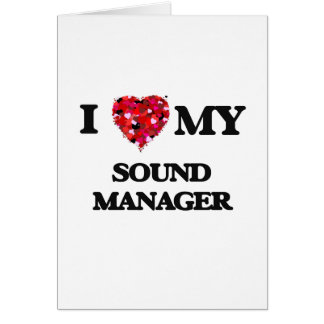 I love my Sound Manager Greeting Card