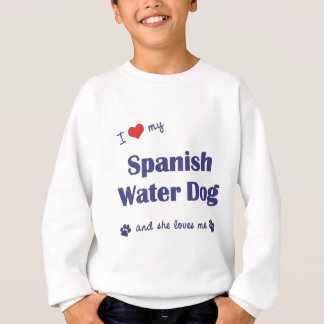 I Love My Spanish Water Dog (Female Dog) Sweatshirt