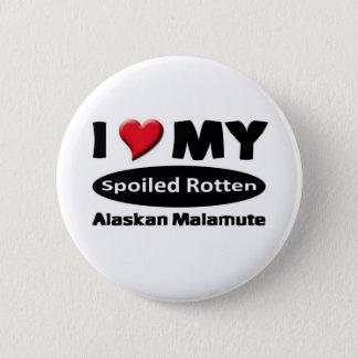 I love my spoiled rotten Alaskan Malamute 6 Cm Round Badge