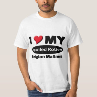 I love my spoiled rotten Belgian Malinois T-Shirt