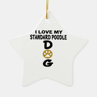 I Love My Standard Poodle Dog Designs Ceramic Star Decoration