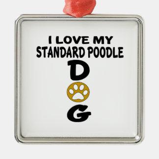 I Love My Standard Poodle Dog Designs Silver-Colored Square Decoration