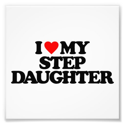 I LOVE MY STEP DAUGHTER PHOTOGRAPHIC PRINT