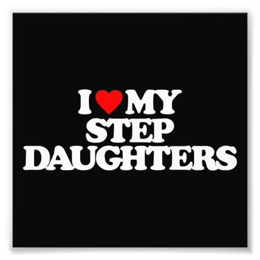 I LOVE MY STEP DAUGHTERS PHOTOGRAPHIC PRINT