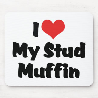 I Love My Stud Muffin Mousepad