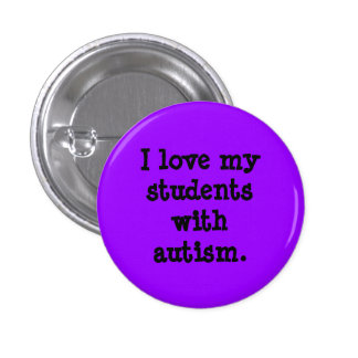 I love my students with autism. 3 cm round badge