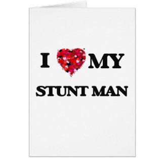 I love my Stunt Man Greeting Card