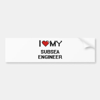 I love my Subsea Engineer Bumper Sticker