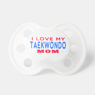 I Love My Taekwondo Mom Baby Pacifier