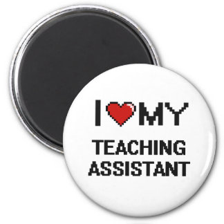 I love my Teaching Assistant 2 Inch Round Magnet