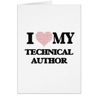 I love my Technical Author (Heart Made from Words) Greeting Card