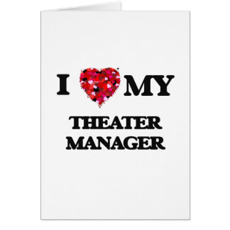 I love my Theater Manager Greeting Card