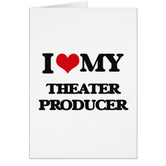 I love my Theater Producer Greeting Card
