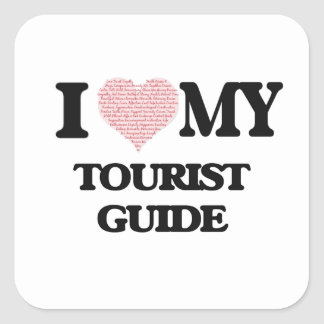 I love my Tourist Guide (Heart Made from Words) Square Sticker