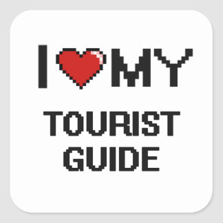 I love my Tourist Guide Square Sticker