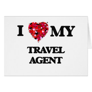 I love my Travel Agent Greeting Card