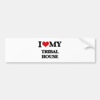 I Love My TRIBAL HOUSE Bumper Stickers