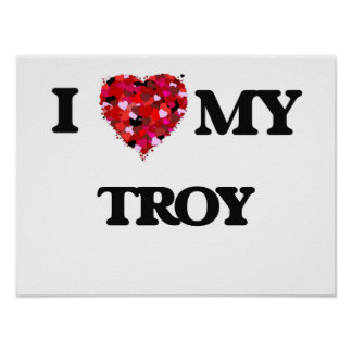 I love my Troy Poster