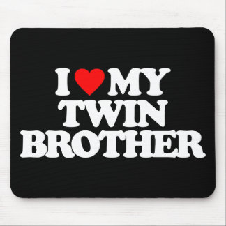 I LOVE MY TWIN BROTHER MOUSEPADS