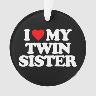 I LOVE MY TWIN SISTER