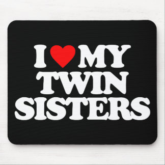 I LOVE MY TWIN SISTERS MOUSEPADS