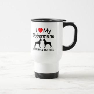 I Love My TWO Doberman Dogs Travel Mug
