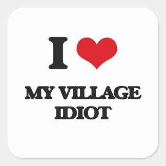 I Love My Village Idiot Square Sticker