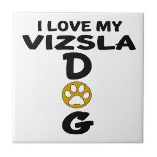 I Love My Vizsla Dog Designs Small Square Tile