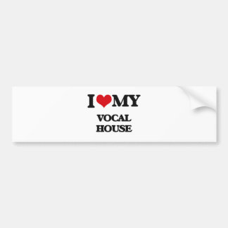 I Love My VOCAL HOUSE Bumper Stickers
