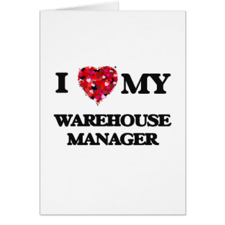 I love my Warehouse Manager Greeting Card
