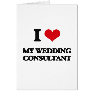 I love My Wedding Consultant Greeting Card