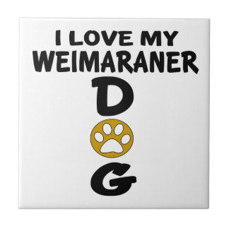 I Love My Weimaraner Dog Designs Small Square Tile