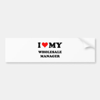I Love My Wholesale Manager Bumper Stickers