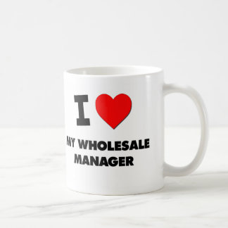 I love My Wholesale Manager Coffee Mugs