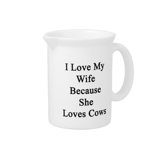 I Love My Wife Because She Loves Cows Pitcher