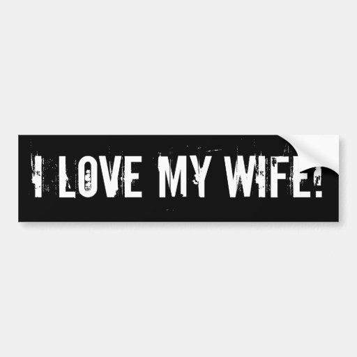 I love my wife! bumper sticker