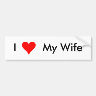 I Love My Wife - Bumper Sticker