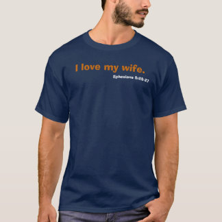 I love my wife., Ephesians 5:25-27 T-Shirt
