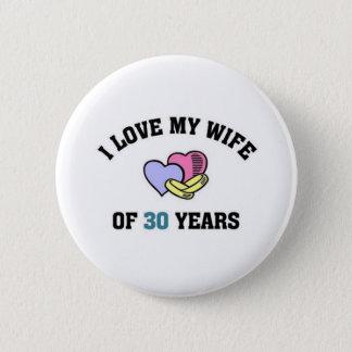 I love my wife of 30 years 6 cm round badge